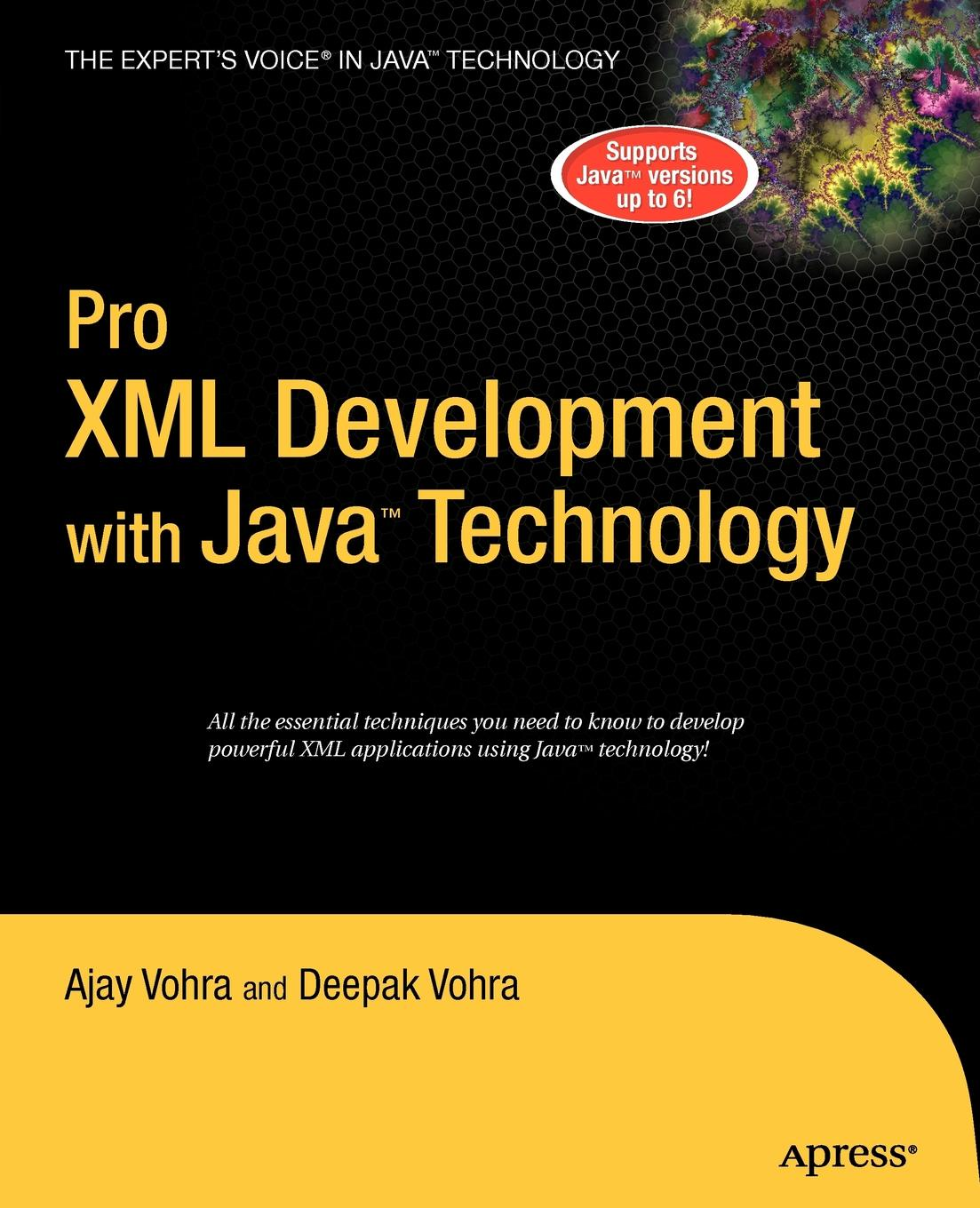 Ajay Vohra, Deepak Vohra Pro XML Development with Java Technology deepak vohra advanced java ee development with wildfly