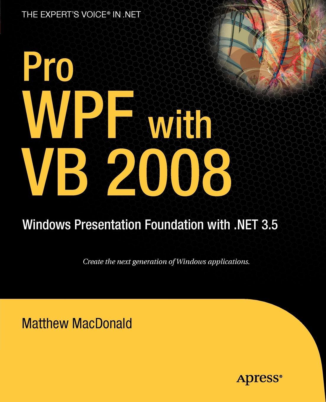 Matthew MacDonald Pro WPF with VB 2008. Windows Presentation Foundation .Net 3.5