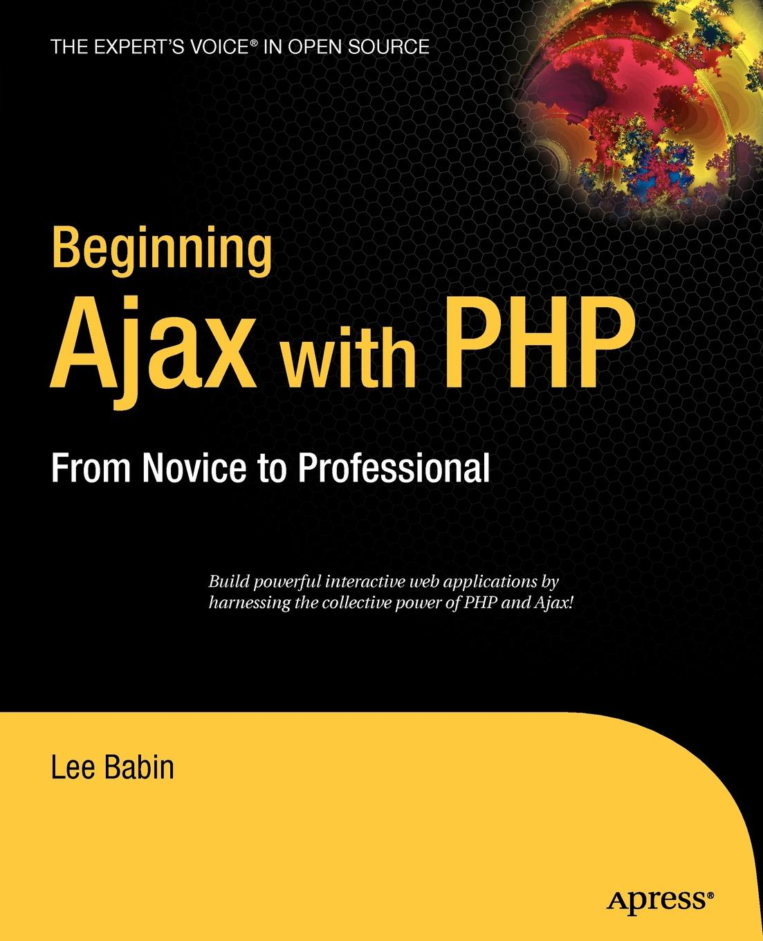 Lee Babin Beginning Ajax with PHP. From Novice to Professional w jason gilmore robert h treat beginning php and postgresql 8 from novice to professional