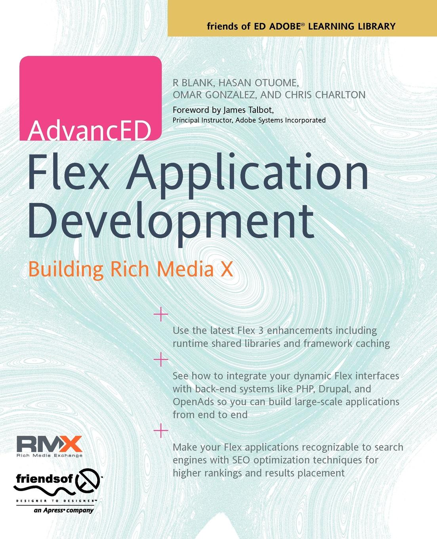 Chris Charlton, R. Blank, Omar Gonzales Advanced Flex Application Development. Building Rich Media X r j richards living rich