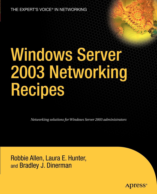 Robbie Allen, Laura E. Hunter, Bradley J. Dinerman Windows Server 2003 Networking Recipes аллен р рецепты администрирования windows server 2000 2003