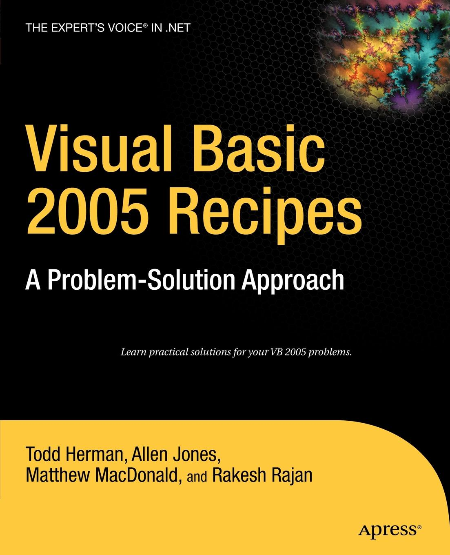 Todd Herman, Allen Jones, Matthew MacDonald Visual Basic 2005 Recipes. A Problem-Solution Approach visual basic 2005 и платформа net 2 0
