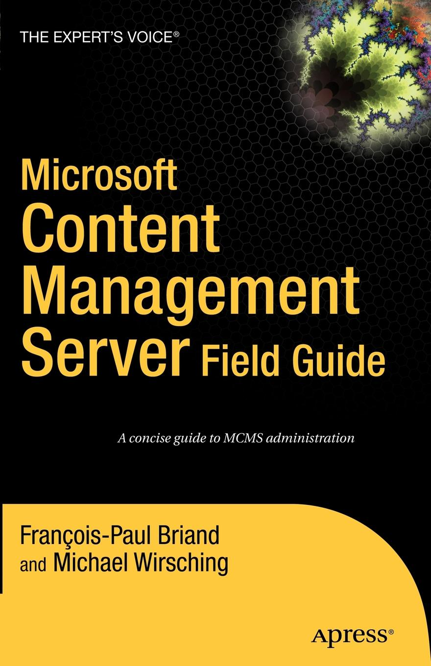 Francois-Paul Briand, Michael Wirsching Microsoft Content Management Server. Field Guide michael corsentino canon speedlite system digital field guide