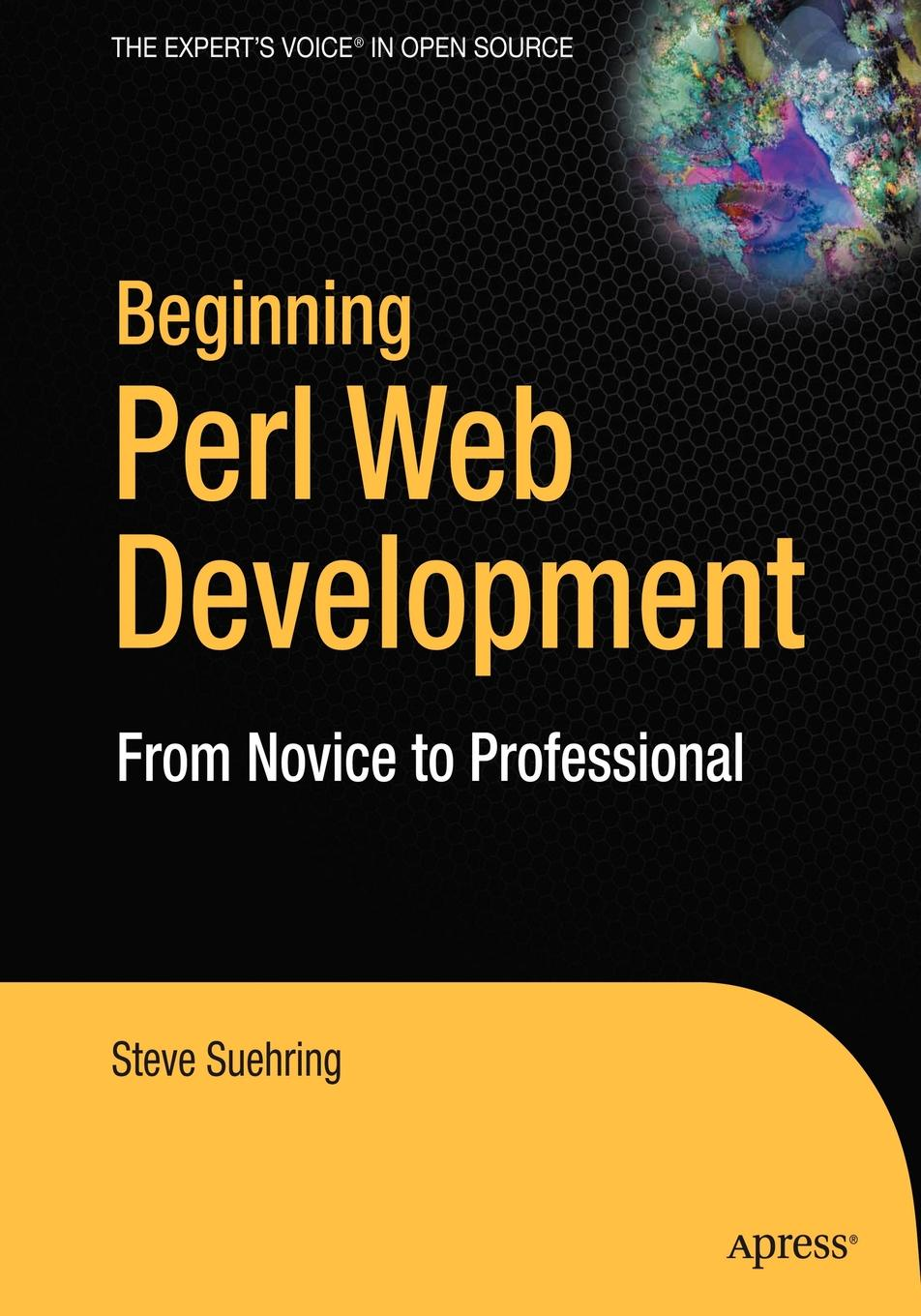 Steve Suehring Beginning Web Development with Perl. From Novice to Professional laurence moroney beginning web development silverlight and asp net ajax from novice to professional