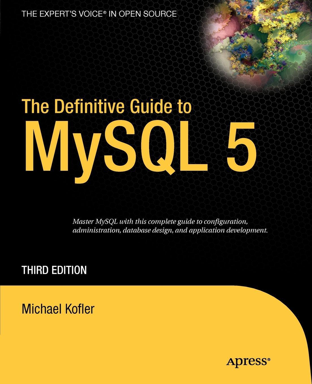Michael Kofler, David Kramer The Definitive Guide to MySQL 5