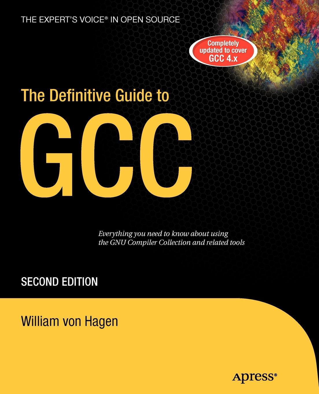William Von Hagen The Definitive Guide to GCC daniel brian the definitive guide to berkeley db xml
