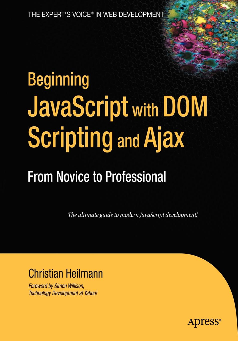 Christian Heilmann Beginning JavaScript with Dom Scripting and Ajax. From Novice to Professional w jason gilmore robert h treat beginning php and postgresql 8 from novice to professional