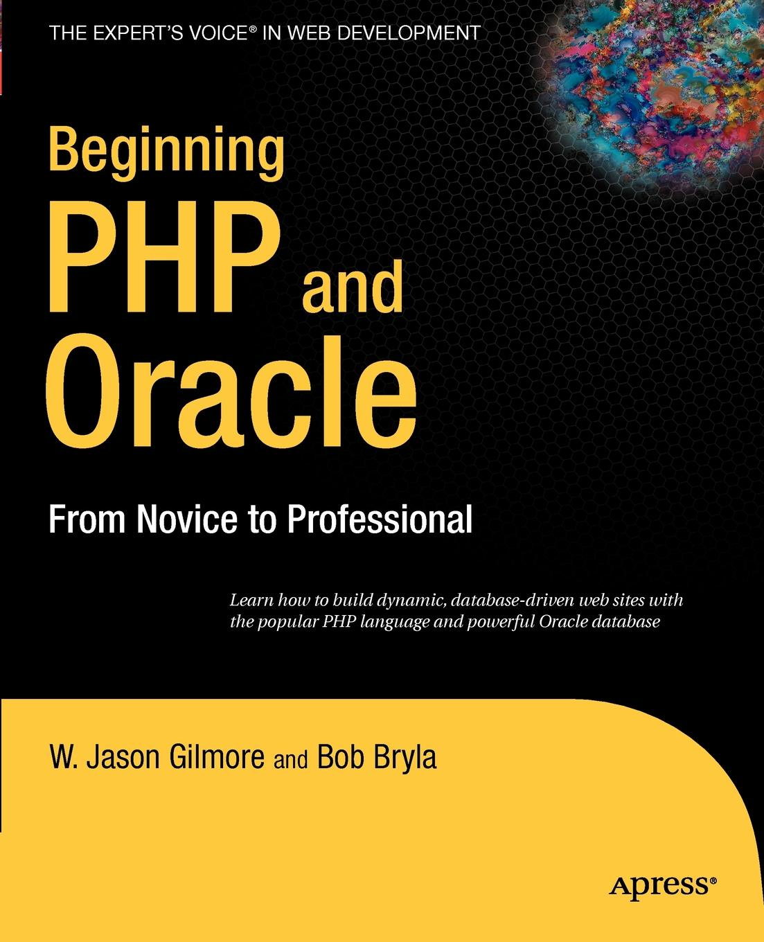 W. Jason Gilmore, Bob Bryla Beginning PHP and Oracle. From Novice to Professional w jason gilmore robert h treat beginning php and postgresql 8 from novice to professional