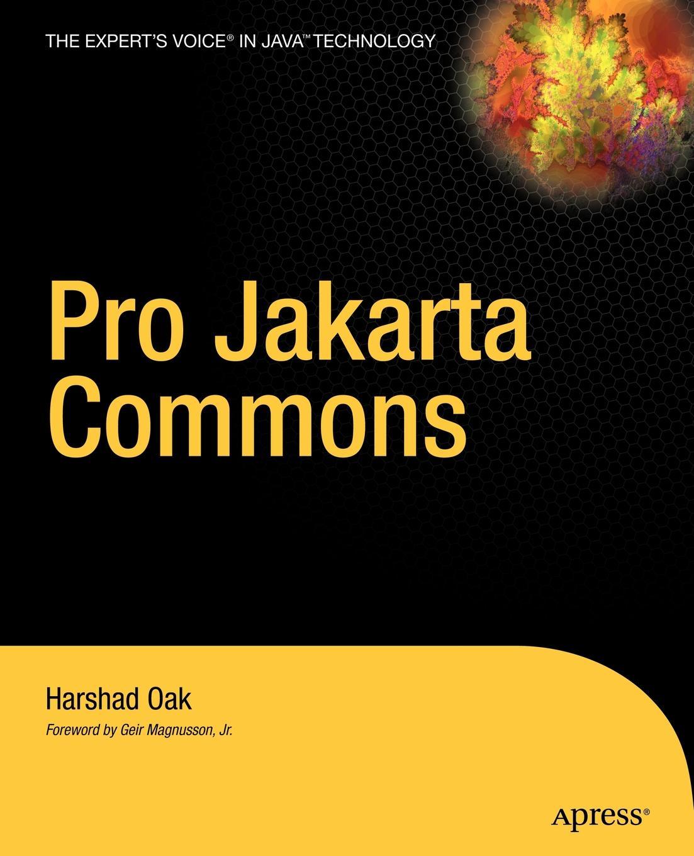Harshad Oak Pro Jakarta Commons. The Expert's Voice in Java ajay vohra deepak vohra pro xml development with java technology