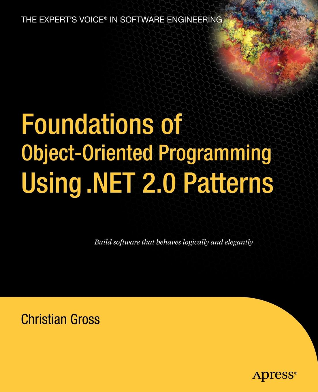 Christian Gross Foundations of object-oriented programming using .net 2.0 patterns christian gross foundations of object oriented programming using net 2 0 patterns