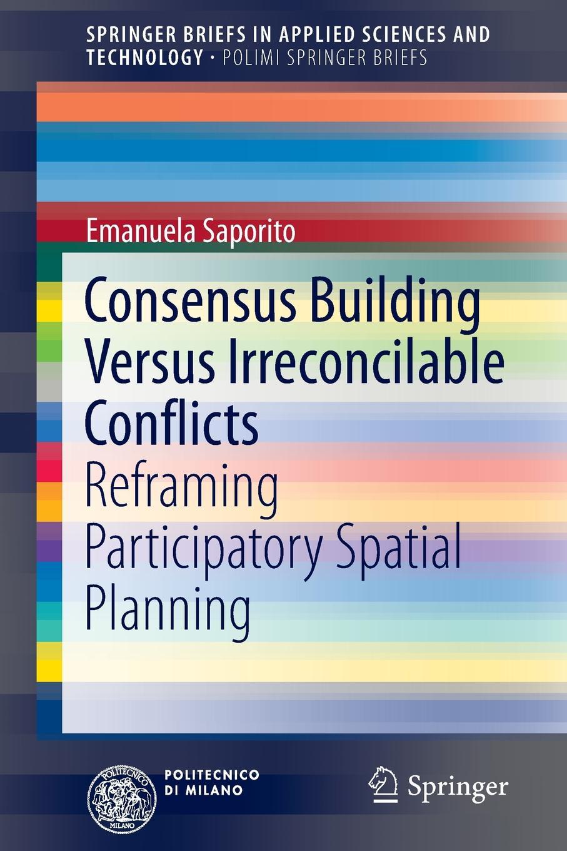 Emanuela Saporito Consensus Building Versus Irreconcilable Conflicts. Reframing Participatory Spatial Planning spatial data integration