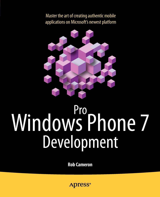 Rob Cameron Pro Windows Phone 7 Development ajay vohra deepak vohra pro xml development with java technology