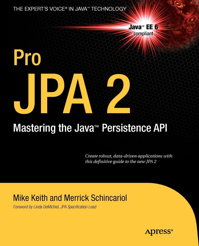 Mike Keith, Merrick Schincariol, Jeremy Keith Pro JPA 2. Mastering the Java. Persistence API ajay vohra deepak vohra pro xml development with java technology