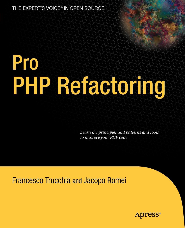 Francesco Trucchia, Jacopo Romei Pro PHP Refactoring francesco trucchia francesco fullone ez publish 4 enterprise web sites step by step
