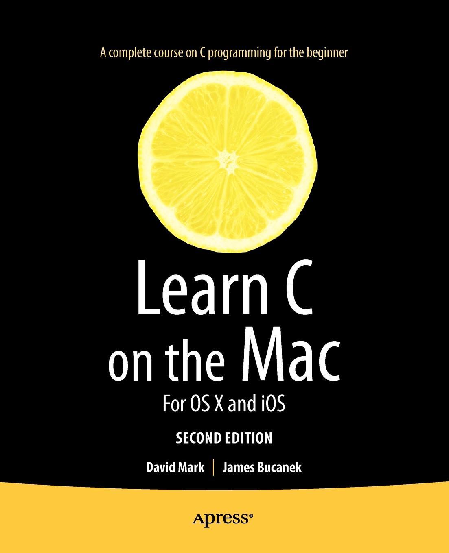David Mark, James Bucanek Learn C on the Mac. For OS X and IOS мэтт гэлловей сила objective c 2 0 эффективное программирование для ios и os x