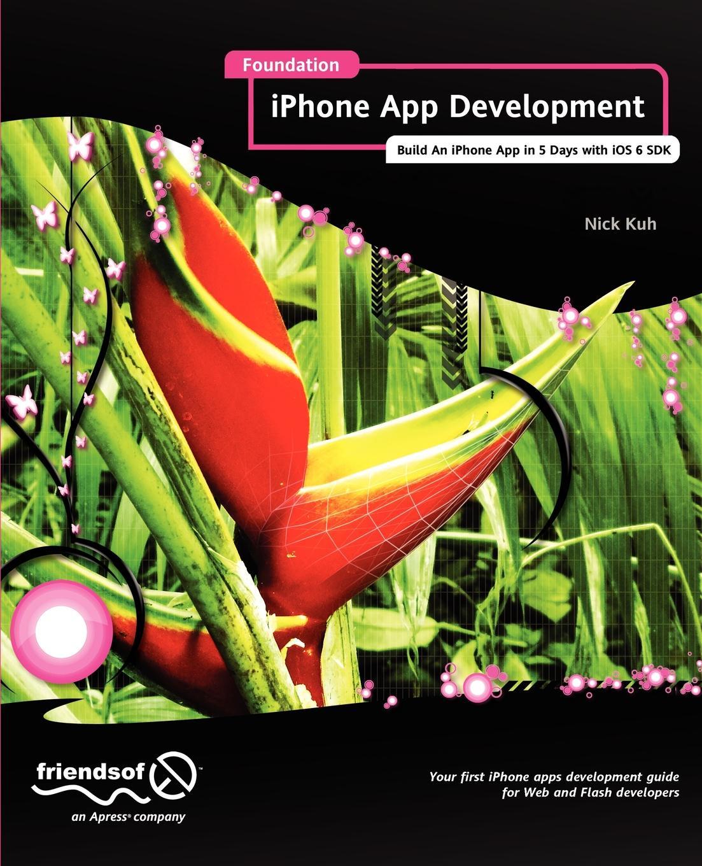 цены на Nick Kuh Foundation iPhone App Development. Build an iPhone App in 5 Days with IOS 6 SDK  в интернет-магазинах