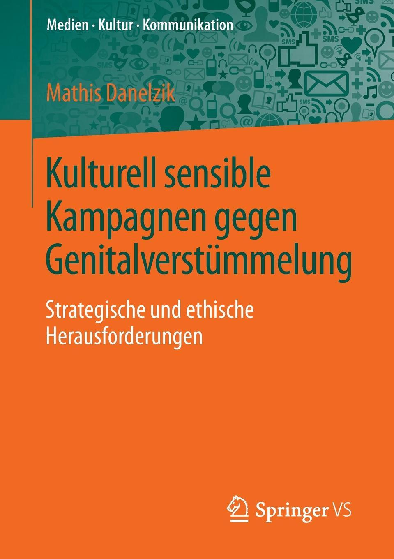 Mathis Danelzik Kulturell sensible Kampagnen gegen Genitalverstummelung. Strategische und ethische Herausforderungen цена и фото