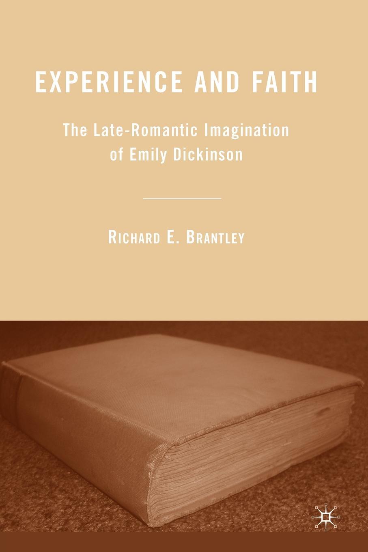 Richard E. Brantley Experience and Faith. The Late-Romantic Imagination of Emily Dickinson