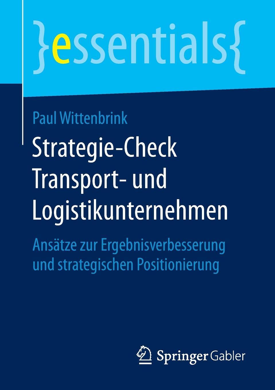 Paul Wittenbrink Strategie-Check Transport- und Logistikunternehmen. Ansatze zur Ergebnisverbesserung strategischen Positionierung