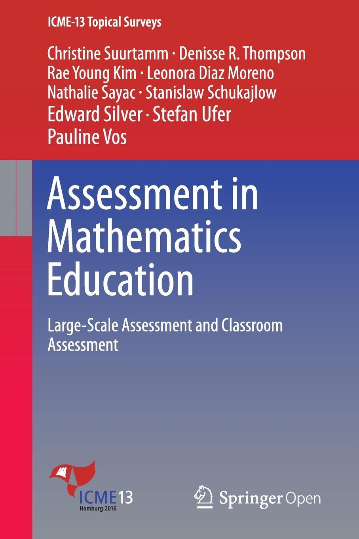 лучшая цена Christine Suurtamm, Denisse R. Thompson, Rae Young Kim Assessment in Mathematics Education. Large-Scale Assessment and Classroom Assessment