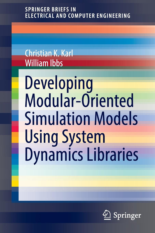 Christian K. Karl, William Ibbs Developing Modular-Oriented Simulation Models Using System Dynamics Libraries недорго, оригинальная цена