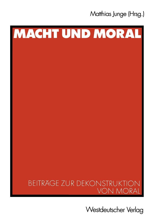 Macht Und Moral. Beitrage Zur Dekonstruktion Von Moral цены онлайн