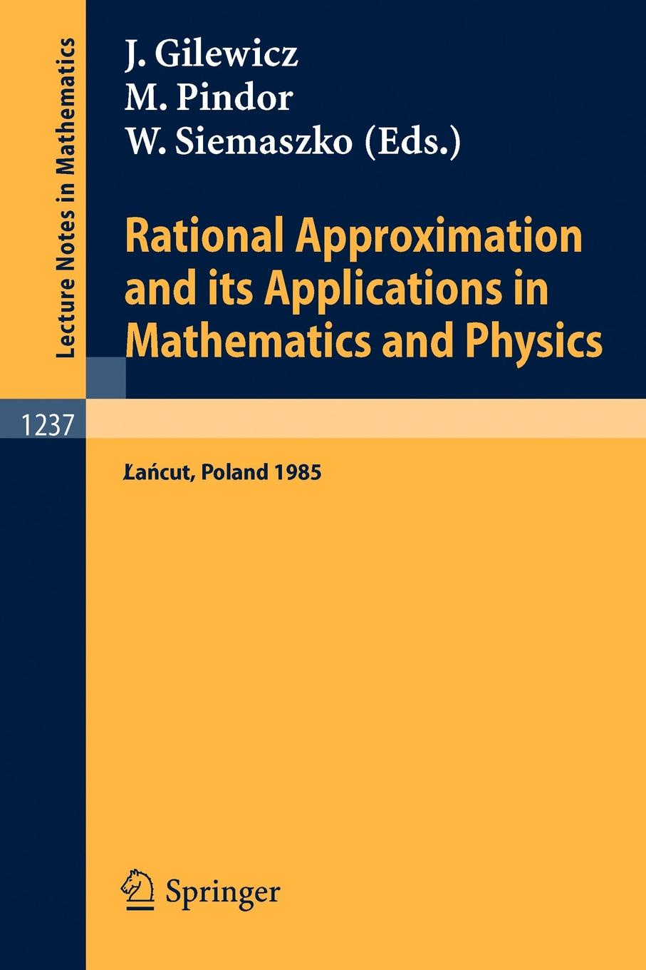 Rational Approximation and its Applications in Mathematics and Physics. Proceedings, Lancut 1985