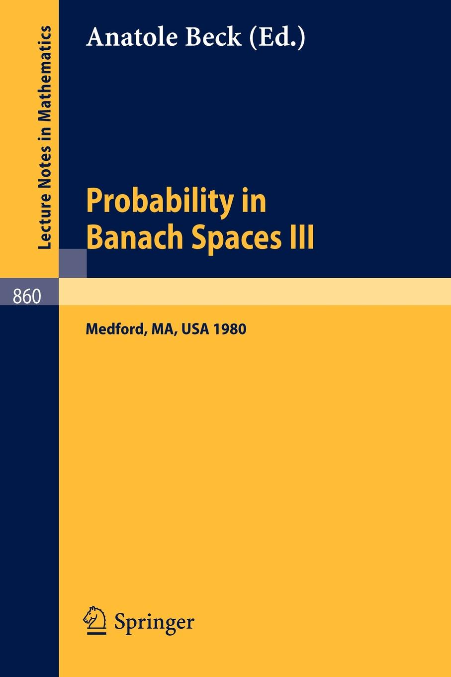 Probability in Banach Spaces III. Proceedings of the Third International Conference on Probability in Banach Spaces, Held at Tufts University, Medford, USA, August 4-16, 1980 цены