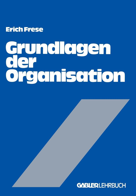 Erich Frese Grundlagen Der Organisation. Die Organisationsstruktur Der Unternehmung erich hackl grundlagen der padagogischen psychologie in der berufsbildung