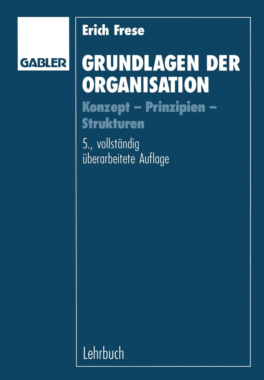 Erich Frese Grundlagen Der Organisation. Konzept Prinzipien Strukturen erich hackl grundlagen der padagogischen psychologie in der berufsbildung