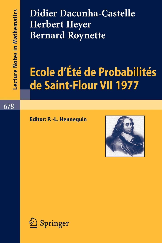 D. Dacunha-Castelle, H. Heyer, B. Roynette Ecole D'Ete de Probabilites de Saint-Flour VII, 1977 цена