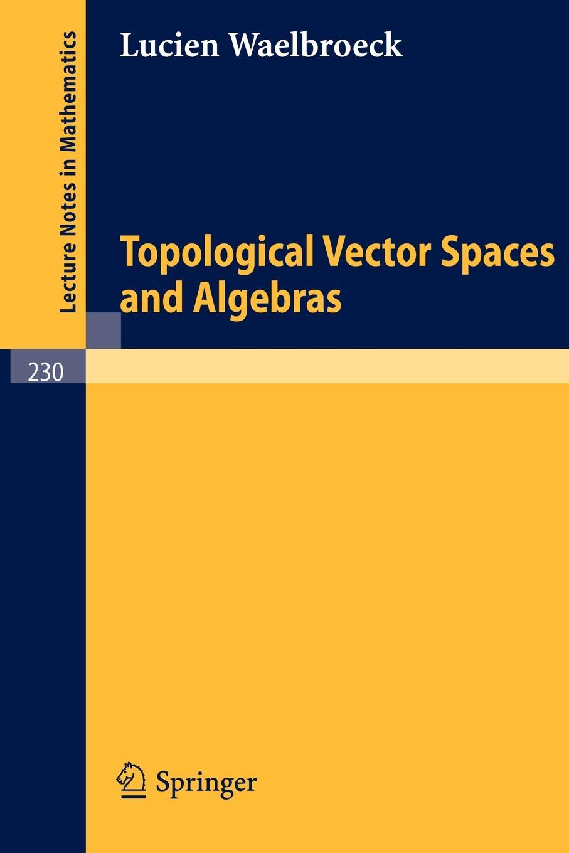 Lucien Waelbroeck Topological Vector Spaces and Algebras
