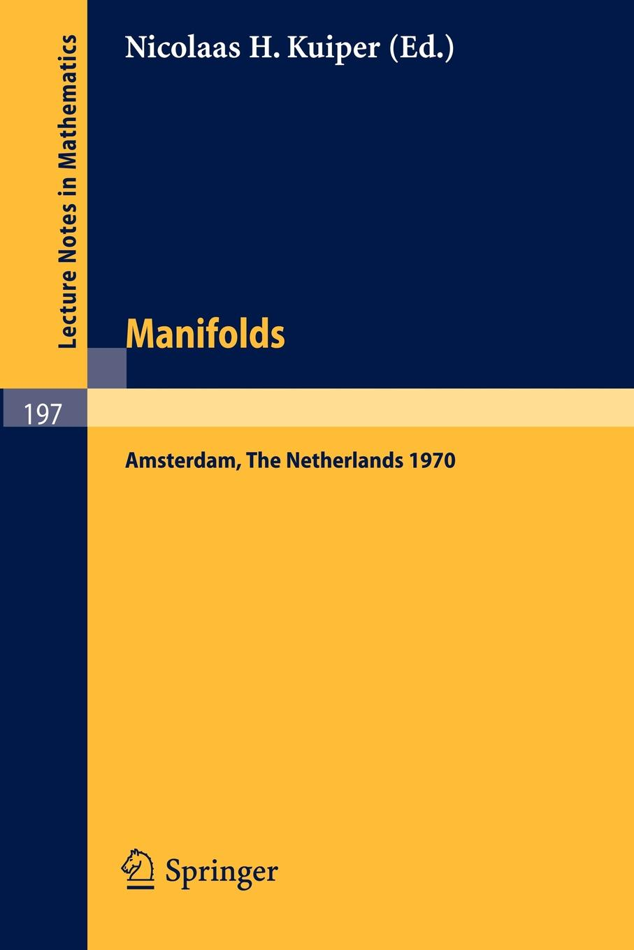 Manifolds - Amsterdam 1970. Proceedings of the Nuffic Summer School on Manifolds Amsterdam, August 17 - 29, 1970 sigala amsterdam