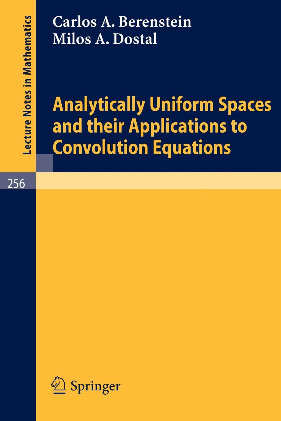 C. A. Berenstein, M. A. Dostal Analytically Uniform Spaces and Their Applications to Convolution Equations clarke m working spaces