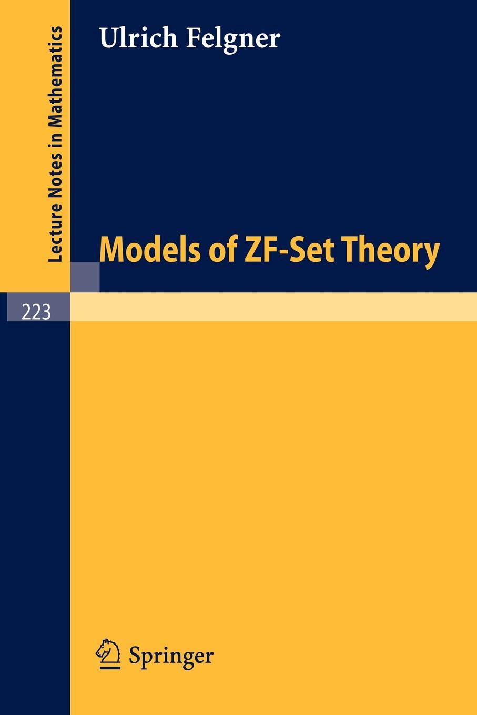 U. Felgner Models of ZF-Set Theory paul r halmos naive set theory