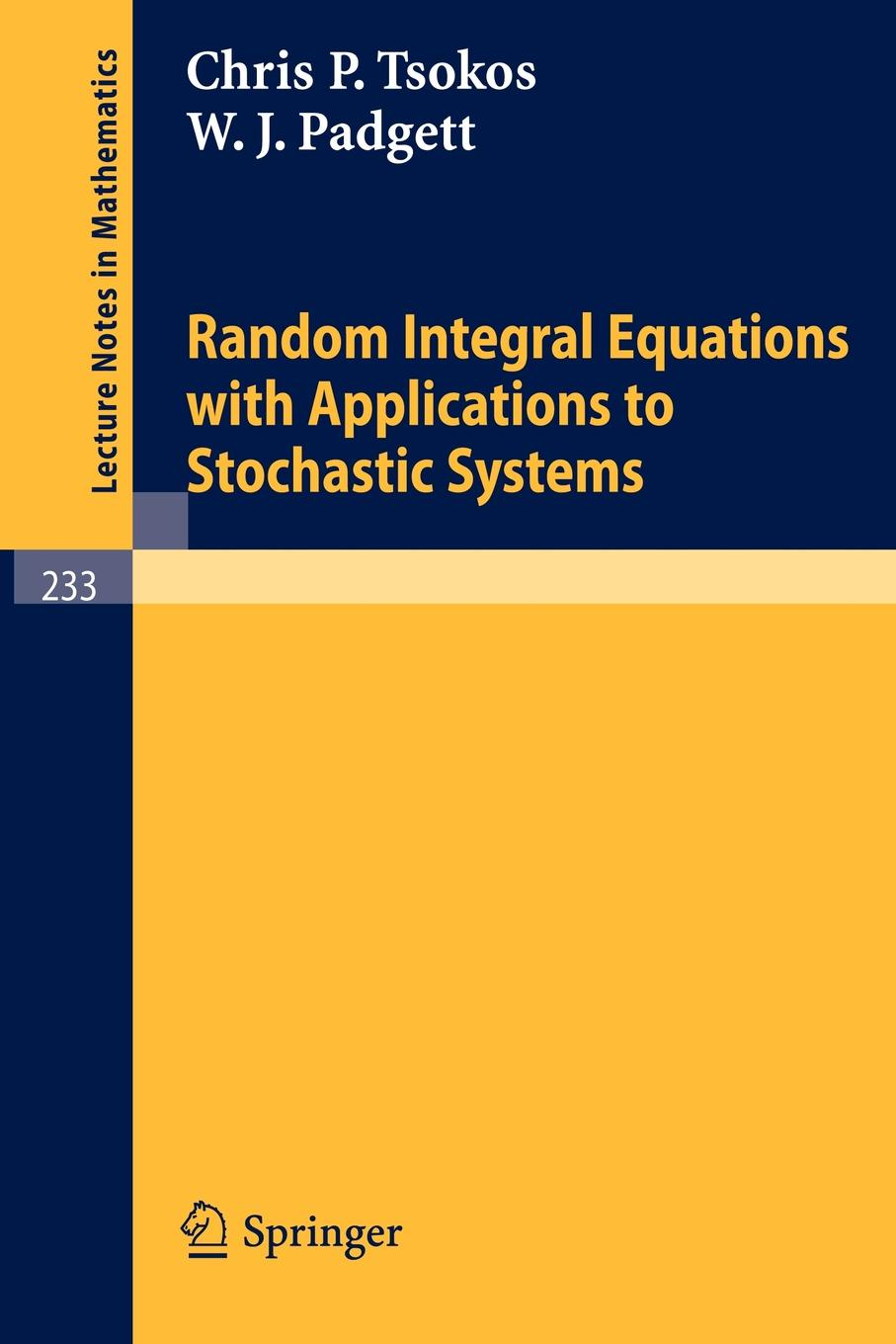 C. P. Tsokos, W. J. Padgett Random Integral Equations with Applications to Stochastic Systems
