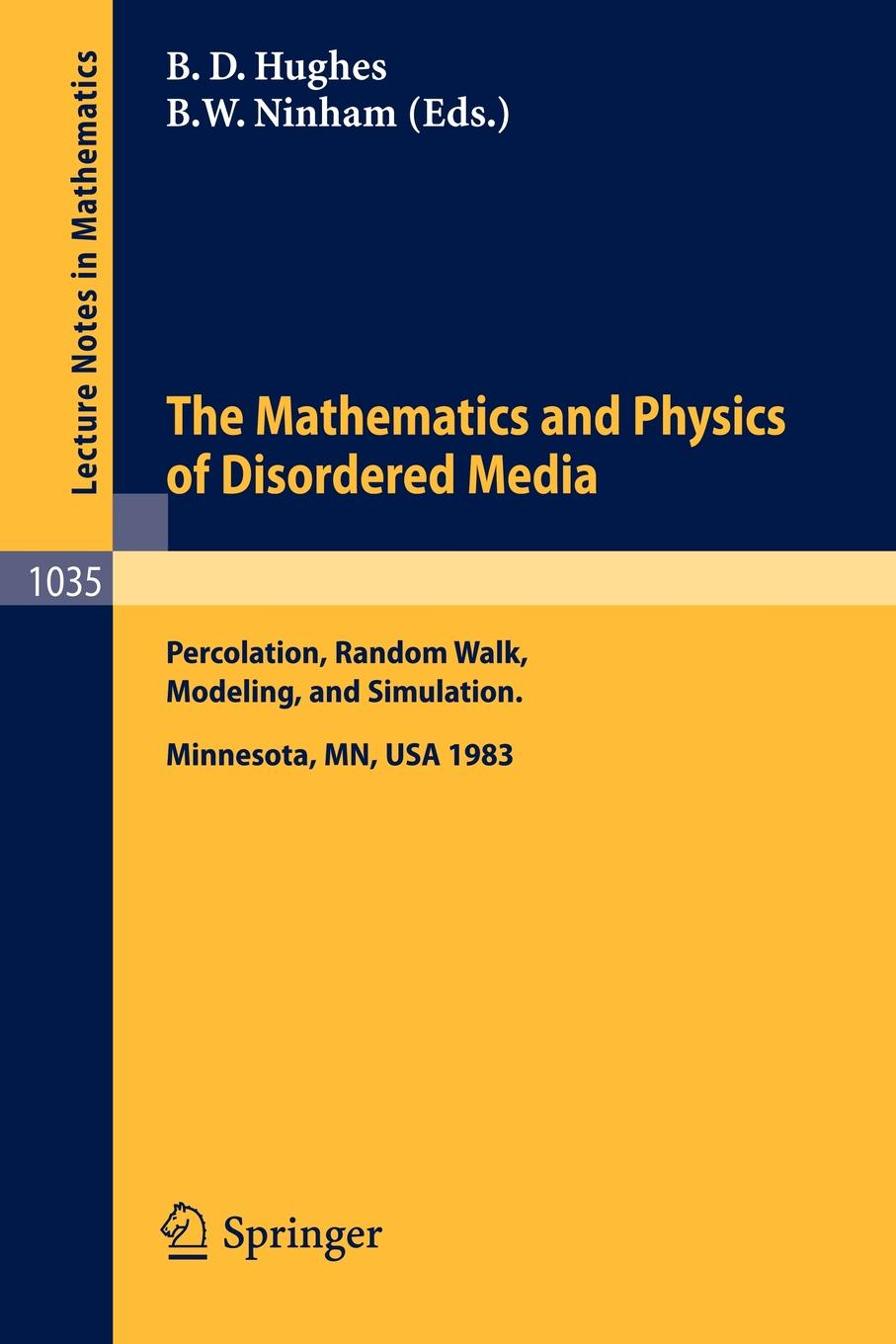 The Mathematics and Physics of Disordered Media. Percolation, Random Walk, Modeling,and Simulation. Proceedings of a Workshop held at the IMA, University of Minnesota, Minneapolis, February 13-19, 1983 eulitz jan simulation of the proton therapy gantry at the oncoray dresden