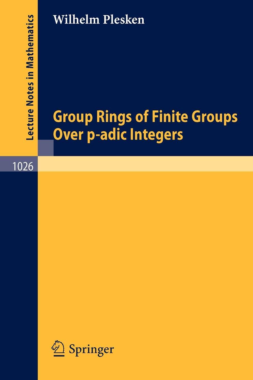 W. Plesken Group Rings of Finite Groups Over P-Adic Integers