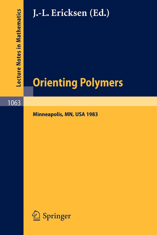 Orienting Polymers. Proceedings of a Workshop held at the IMA, University of Minnesota, Minneapolis March 21-26, 1983 proceedings of the v legislative xml workshop