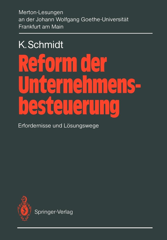 Kurt Schmidt Reform Der Unternehmensbesteuerung. Erfordernisse Und Losungswege. 2. Merton-Lesung an Johann Wolfgang Goethe-Universitat Frankfurt Am Main