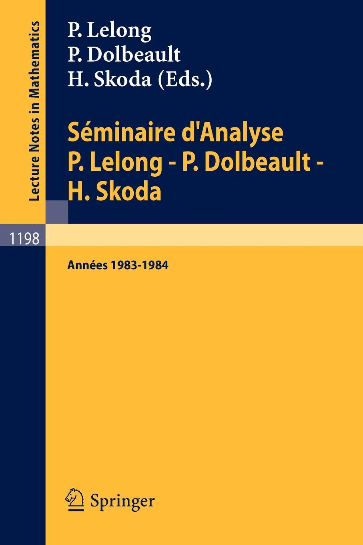 Seminaire DAnalyse P. Lelong - Dolbeault H. Skoda. Annees 1983/1984