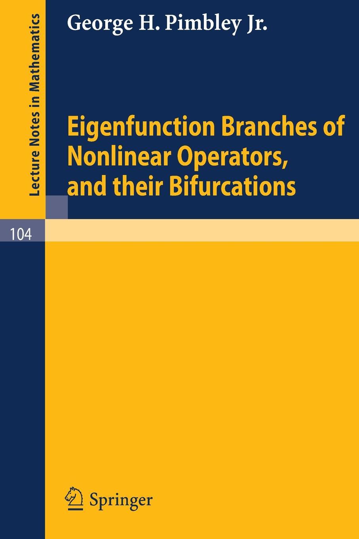 George H. Jr. Pimbley Eigenfunction Branches of Nonlinear Operators, and their Bifurcations цена в Москве и Питере