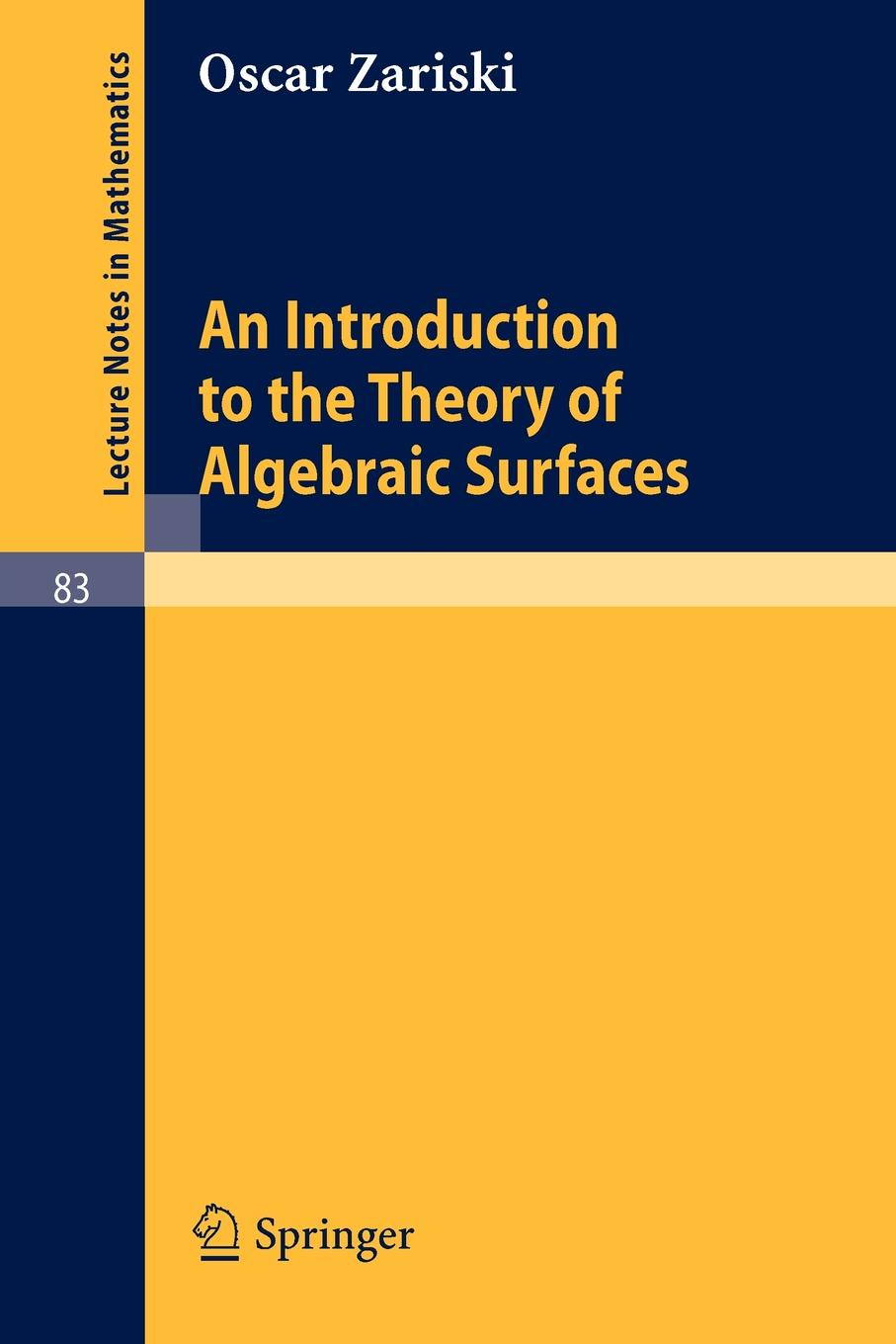 Oscar Zariski An Introduction to the Theory of Algebraic Surfaces norman l alling newcomb greenleaf foundations of the theory of klein surfaces