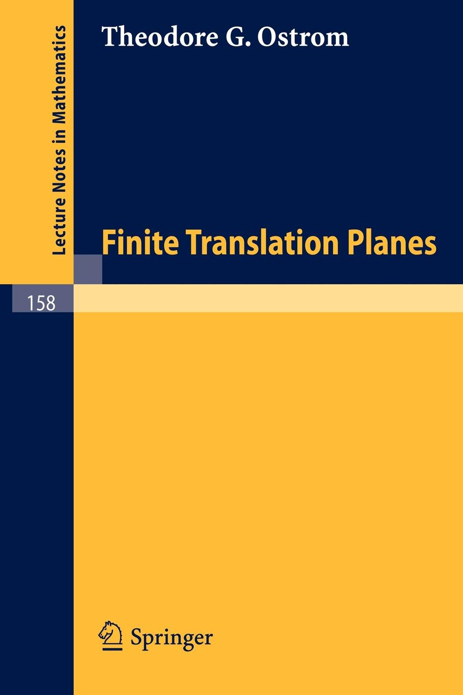 Theodore G. Ostrom Finite Translation Planes