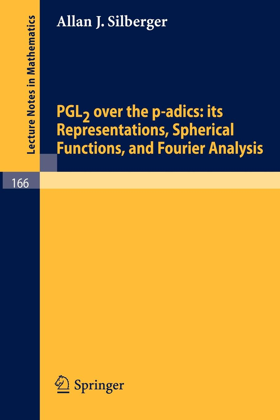 Allan J. Silberger Pgl2 Over the P-Adics. Its Representations, Spherical Functions, and Fourier Analysis