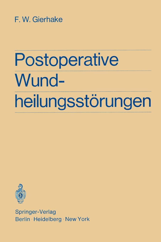 Friedrich W. Gierhake, K. Zimmermann Postoperative Wundheilungsstorungen. Untersuchungen Zur Statistik, Atiologie Und Prophylaxe