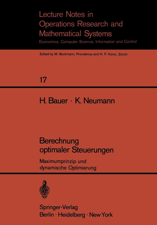 H. Bauer, K. Neumann Berechnung Optimaler Steuerungen. Maximumprinzip Und Dynamische Optimierung erfahrung und berechnung