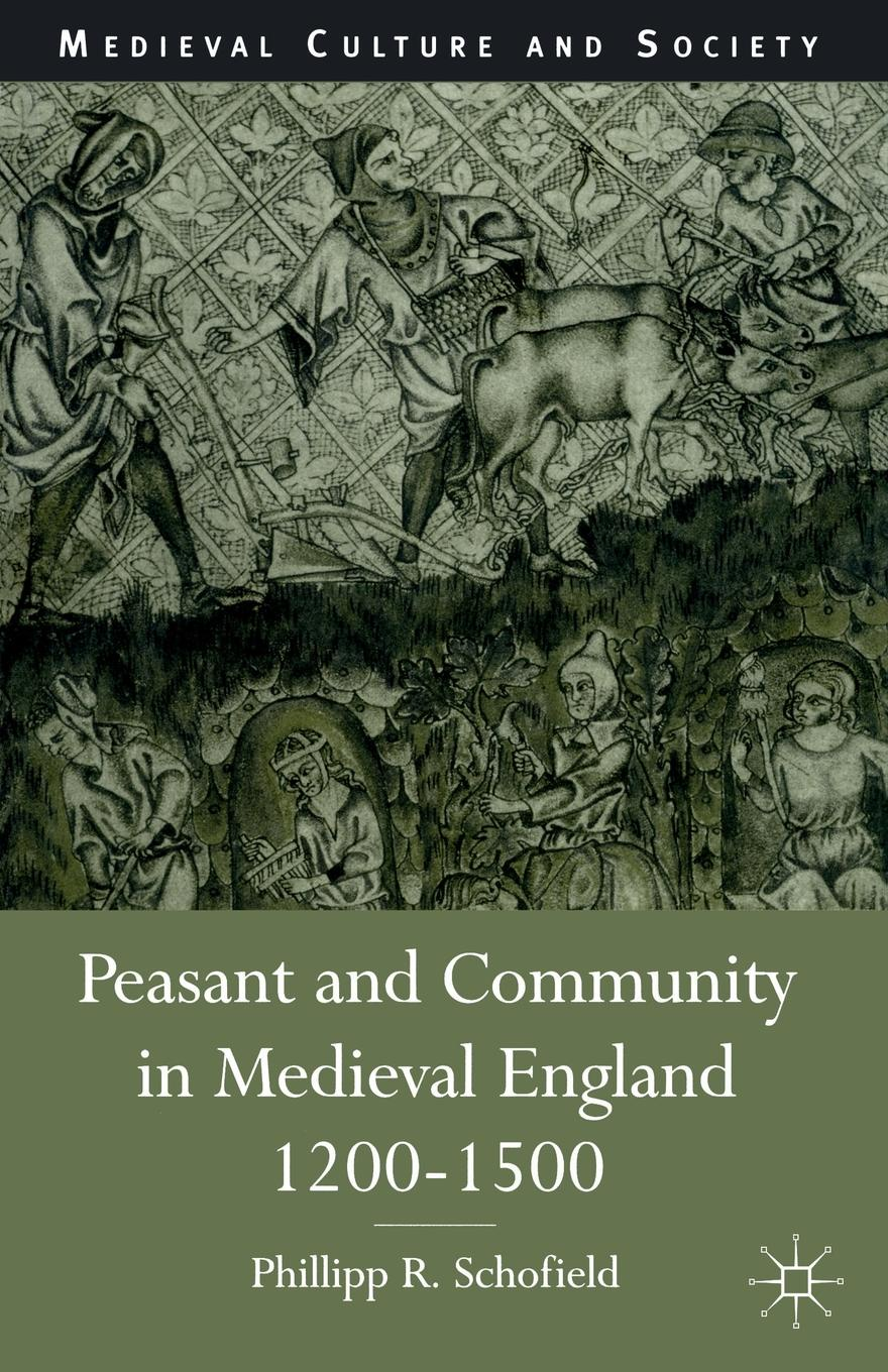 Phillip R. Schofield Peasant and Community in Medieval England, 1200-1500