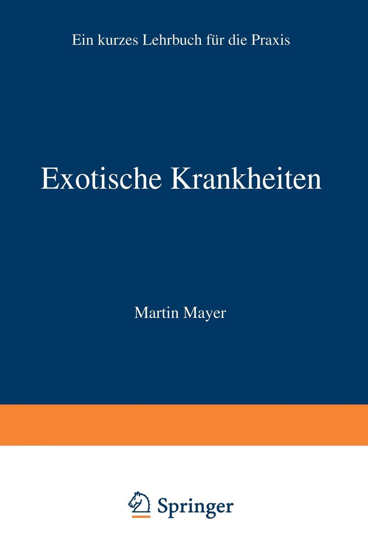 Martin Mayer Exotische Krankheiten. Ein Lehrbuch Fur Die Praxis klaus kuttner exportfinanzierung nachschlagewerk fur die praxis