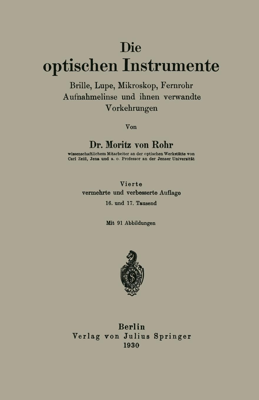 Moritz Von Rohr, Rohr Die Optischen Instrumente. Brille, Lupe, Mikroskop, Fernrohr Aufnahmelinse Und Ihnen Verwandte Vorkehrungen